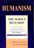 Cover of the book entitled Humanism ‒ the subtle delusion ‒ £2.00